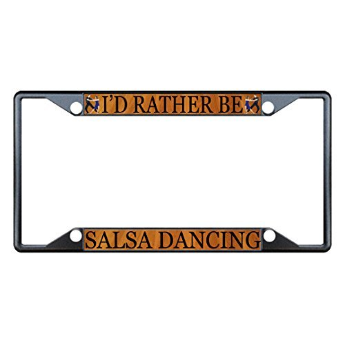 (License Plate Frame I'D Rather Be Salsa Dancing Black Metal Holder 6