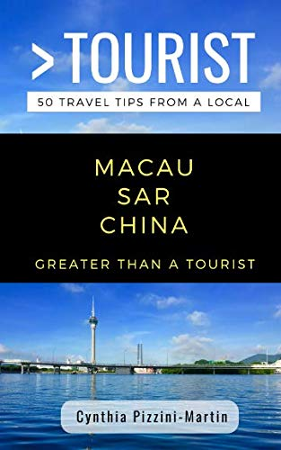 GREATER THAN A TOURIST- MACAU SAR  CHINA: 50 Travel Tips from a Local