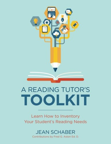 A Reading Tutor's Toolkit: Learn How to Inventory Your Student's Reading Needs (abc-tutoring) (Volume 1)