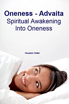 Oneness, Advaita: Spiritual Awakening Into Oneness by [Vetter PhD, Dr. Houston]