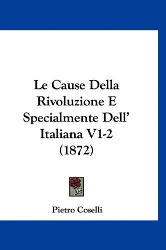 Le Cause Della Rivoluzione E Specialmente Dell' Italiana V1-2 (1872) (Italian Edition) pdf epub