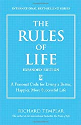 The Rules of Life, Expanded Edition: A Personal Code for Living a Better, Happier, More Successful Life (Richard Templar's Rules)