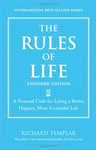 The Rules of Life, Expanded Edition: A Personal Code for Living a Better, Happier, More Successful Life (Richard Templar