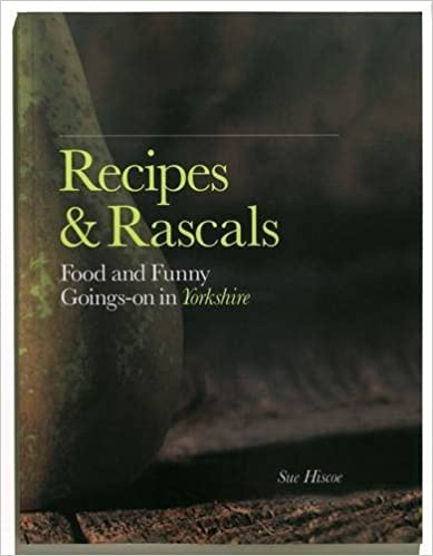Book Recipes & Rascals: Food and Funny Goings-on in Yorkshire by Sue Hiscoe (2010-10-20)