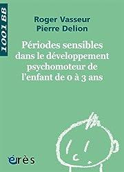 Périodes sensibles dans le développement psychomoteur de l'enfant de 0 à 3 ans