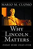 Why Lincoln Matters, Mario M. Cuomo, 0151009996