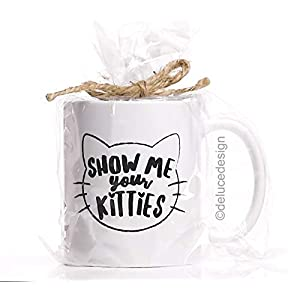 Show Me Your Kitties Coffee Mug – Funny Cat Mug –...
