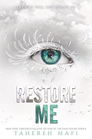 Restore Me (Shatter Me, book 4) by Tahereh Mafi