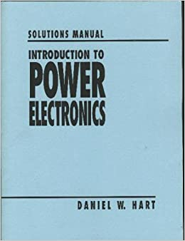 Solutions manual to hart introduction to power electronics solutions manual to hart introduction to power electronics 9780023511844 amazon books fandeluxe Choice Image