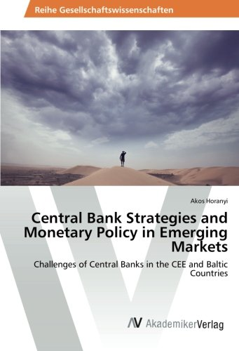 Download Central Bank Strategies and Monetary Policy in Emerging Markets: Challenges of Central Banks in the CEE and Baltic Countries pdf epub