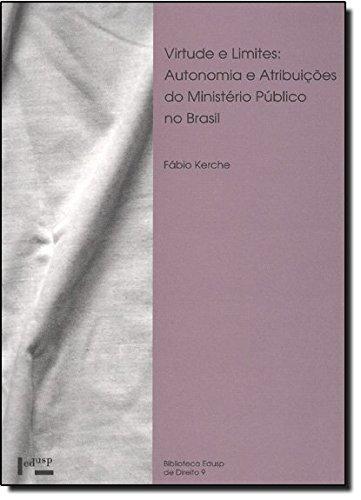 Virtude e Limites. Autonomia e Atribuições do Ministério Público no Brasil - Coleção Biblioteca EDUSP de Direito