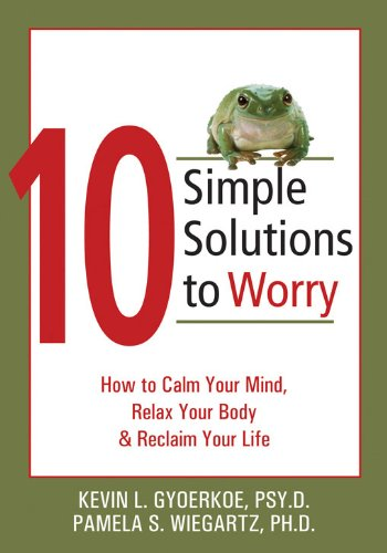10-Simple-Solutions-to-Worry-How-to-Calm-Your-Mind-Relax-Your-Body-and-Reclaim-Your-Life-(The-New-Harbinger-Ten-Simple-Solutions-Series)