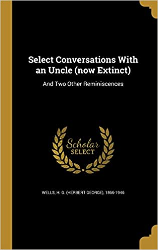 Select Conversations with an Uncle (Now Extinct): And Two Other Reminiscences