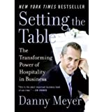 Setting the Table: The Transforming Power of Hospitality in Business [ SETTING THE TABLE: THE TRANSFORMING POWER OF HOSPITALITY IN BUSINESS ] by Meyer, Danny (Author) Jan-29-2008 [ Paperback ]