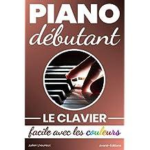 Piano Débutant. Le clavier facile avec les couleurs (French Edition)