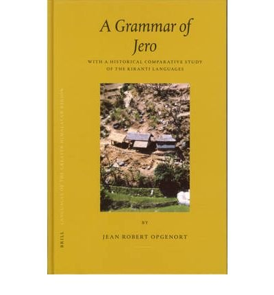 Download Languages of the Greater Himalayan Region: Grammar of Jero Volume 3 A : With a Historical Comparative Study of the Kiranti Languages(Hardback) - 2005 Edition PDF