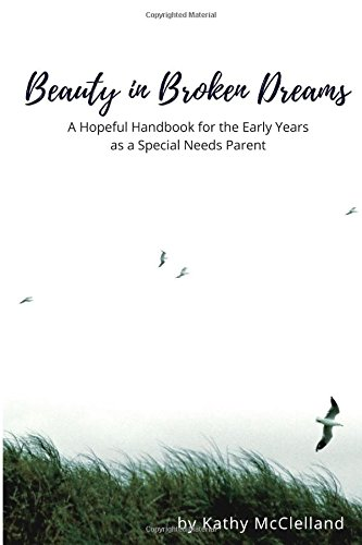 Beauty in Broken Dreams: A Hopeful Handbook for the Early Years as a Special Needs Parent