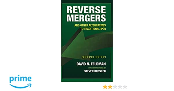 Reverse Mergers: And Other Alternatives to Traditional IPOs: David N