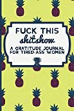 Fuck This Shit Show: A Gratitude Journal for Tired-Ass Women (Cuss Words Make Me Happy): more info