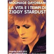 Moonage daydream. La vita e i tempi di Ziggy Stardust. Ediz. illustrata