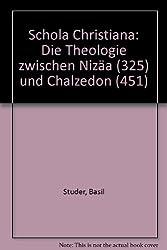 Schola Christiana: Die Theologie zwischen Nizäa (325) und Chalzedon (451)