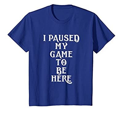 I Paused My Game To Be Here Funny Gamer Boys & Girls T-Shirt