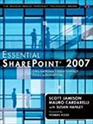 Essential SharePoint® 2007: Delivering High-Impact Collaboration
