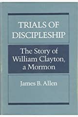 Trials of Discipleship: The Story of William Clayton- A Mormon Hardcover
