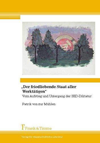 """""""Der friedliebende Staat aller Werktätigen"""": Vom Aufstieg und Untergang der SED-Diktatur (Geschichtswissenschaft)"""
