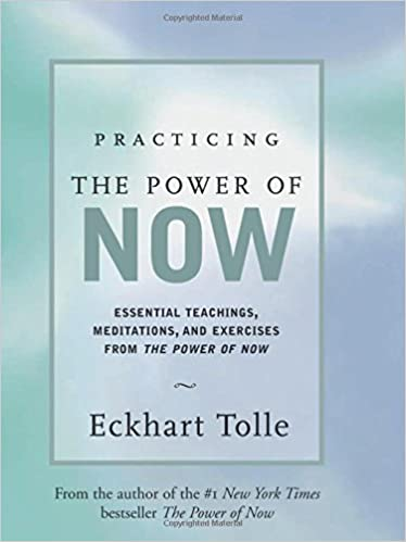 Practicing the Power of Now: Essential Teachings, Meditations, and ...