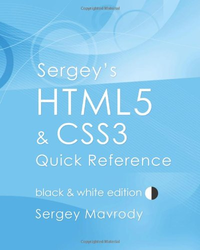 Read Online Sergey's HTML5 & CSS3 Quick Reference: Black & White Edition PDF