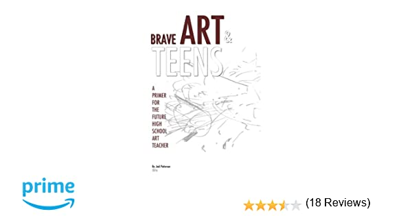 Brave Art & Teens: A Primer for the Future High School Art Teacher ...