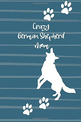 Crazy German Shepherd Mom: Blank and Lined Dog Lover Journal/Notebook for Walking, Sketches, Record Keeping, Training, or Gift