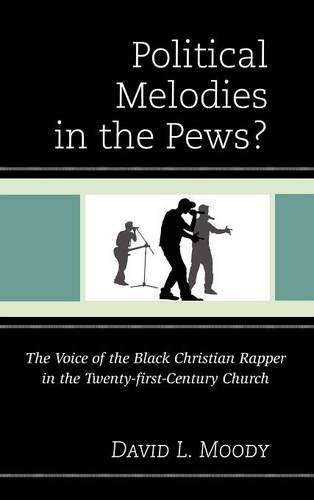 Search : Political Melodies in the Pews?: The Voice of the Black Christian Rapper in the Twenty-first-Century Church