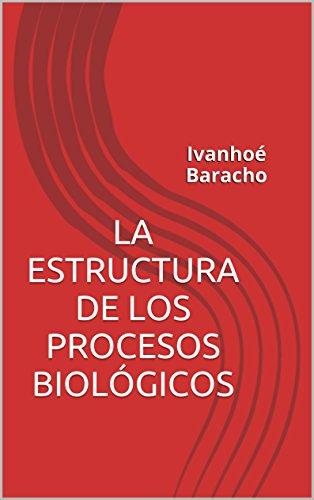 Descargar Libro La Estructura De Los Procesos BiolÓgicos: Ivanhoé Baracho De João Lúcio João Lúcio De Azevedo