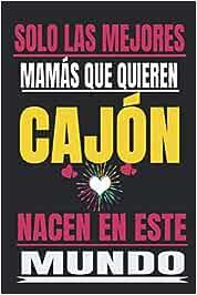 SOLO LAS MEJORES MAMÁS QUE QUIEREN Cajón NACEN EN ESTE MUNDO: Regalo del dia de la madre, cuaderno con Líneas, diario, regalo del aniversario