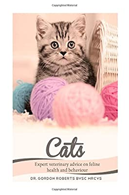 Cats: Expert Veterinary Advice on Feline Health and Behaviour