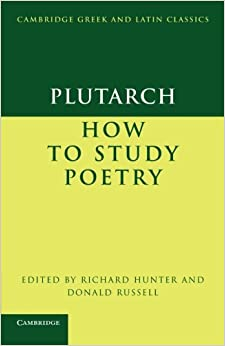 Plutarch: How to Study Poetry (De audiendis poetis) (Cambridge Greek and Latin Classics)