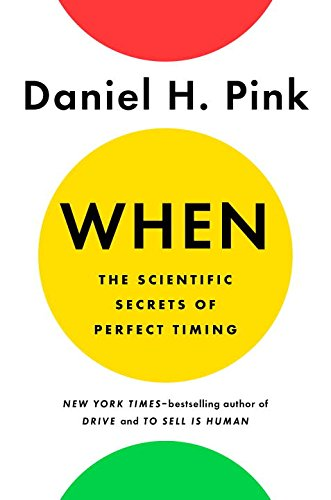 When: The Scientific Secrets Of Perfect Timing: Daniel H. Pink ...