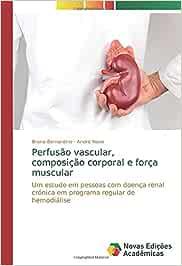 Perfusão vascular, composição corporal e força muscular: Um estudo em pessoas com doença renal crónica em programa regular de hemodiálise
