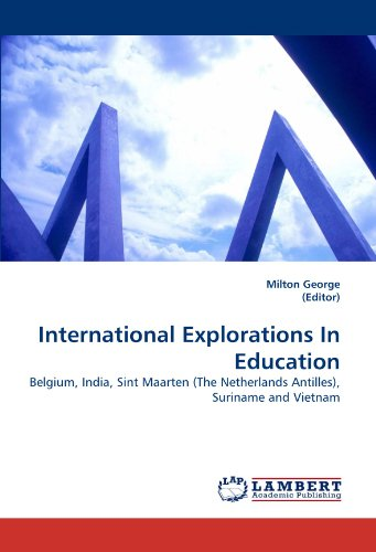 International Explorations In Education: Belgium, India, Sint Maarten (The Netherlands    Antilles), Suriname and Vietnam by George Milton