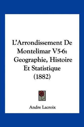 Read Online L'Arrondissement De Montelimar V5-6: Geographie, Histoire Et Statistique (1882) (French Edition) pdf