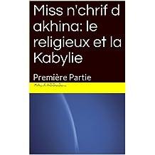 Miss n'chrif d akhina: le religieux et la Kabylie : Première Partie (Le Religieux en Kabylie t. 1) (French Edition)
