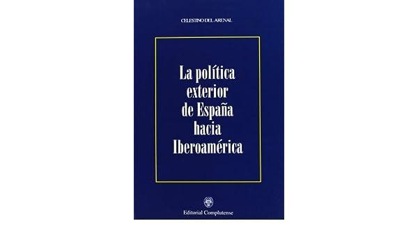 Política exterior de España hacia Iberoamérica sin colección: Amazon.es: Arenal, Celestino del: Libros