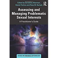Assessing and Managing Problematic Sexual Interests: A Practitioner's Guide