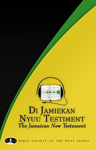 Di Jamiekan Nyuu Testiment: Jamaican New Testament (Jamaican Bible)