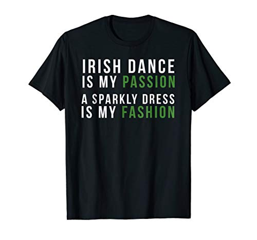 Irish Dance Is My Passion, A Sparkly Dress Is My Fashion