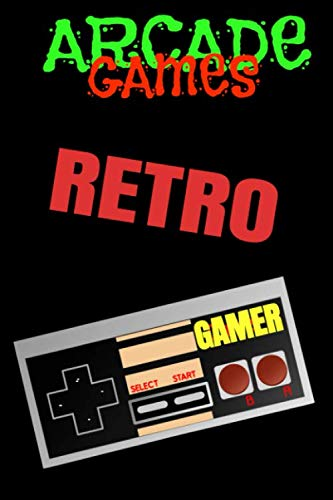 (Arcade Games: Retro Arcade Video Gaming College Rule Notebook Journal for our New School and Old School Gamer Keep the Games ALIVE)