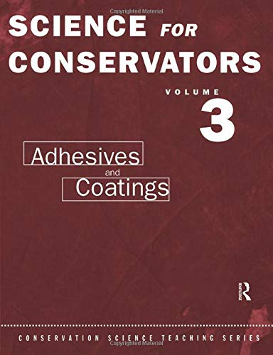 Science For Conservators: Volume 3: Adhesives and Coatings (Heritage: Care-Preservation-Management)