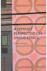 A Feminist Perspective on Virtue Ethics(Hardback) - 2015 Edition Hardcover